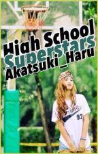 High School Superstars [On-going] by Akatsuki_Haru