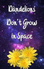 Dandelions Don't Grow in Space by charli_writes