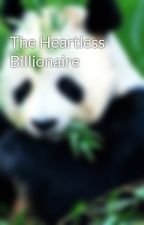 The Heartless Billionaire by playful_Me