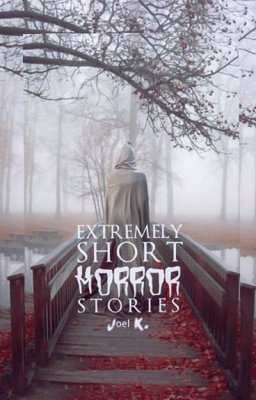 Extremely Short Horror Stories (Two Sentence Horror Stories)