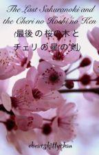 Heroes of Dreamland, Book 6 1/2: The Last Sakuranoki and the Cherii no Hoshi no Ken by ebearskittychan