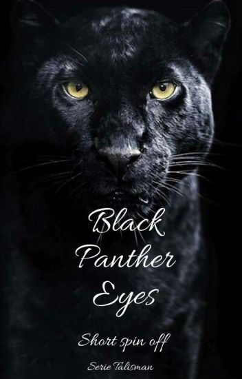 Black Panther Eyes  *Serie Talisman* -Short Spin Off-