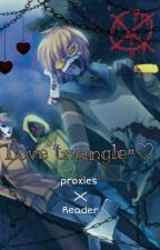 [L¤ve Triangle¤] Proxies x reader  by deylivasquez1345