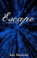 Escape: A Collection of Poems by juliemaraccini