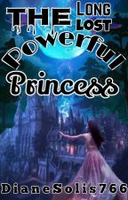 The Long Lost Powerful Princess by DianeSolis766
