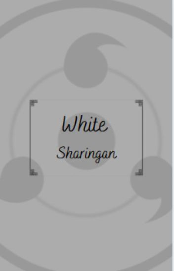 White Sharingan - A Reborn in Naruto Story - left_out_loser