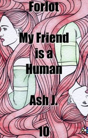 Forlot: My Friend is a Human - Book Ten by Forlot_Forever
