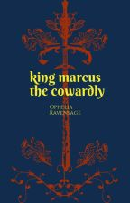 King Marcus the Cowardly by Ophelia_Ravensage