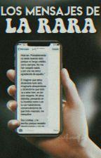 Los mensajes de la rara. by witheredflor