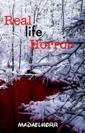 Real Life Horror by madaelhorr