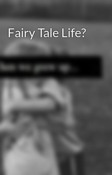 Fairy Tale Life? by BrandeeAbeyta