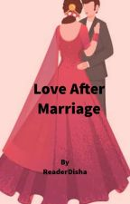 Love After Marriage❤/#Wattys2019 by ReaderDisha