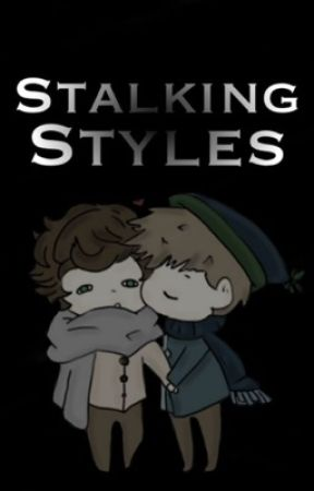 Stalking Styles || h.s. + a.i. *Slow Updates* by SummerBreeze001