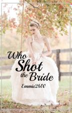 Who Shot the Bride? by Emmie2610