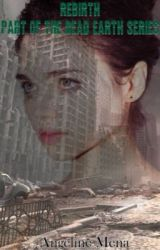 Rebirth: Part Of The Dead Earth Series by nerdfighterwriter