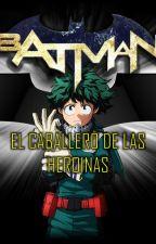 Batman: El cabellero de las heroinas by JoestarGhoulZ