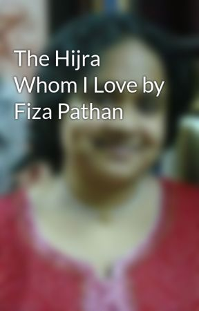 The Hijra Whom I Love by Fiza Pathan by fizapathan