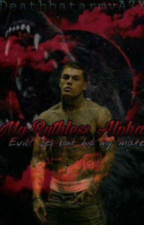 My Ruthless Alpha  by deathbatarmyA7X