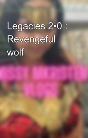 Legacies 2•0 : Revengeful wolf  by AirForce_Rotc