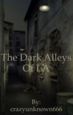 The Dark Alleys Of LA by crazyunknown666