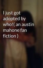 I just got adopted by who!( an austin mahone fan fiction ) by kristydelgado