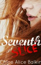 Seventh Slice (Seventh Series, #1) by Chloecomplains