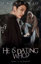 HE is dating WHO?? by Lalaleesa