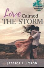 Love Calmed the Storm by Jessicaltyson