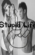 Stupid Life [Tome 1] RE-ECRITURE EN COURS by celinejntr