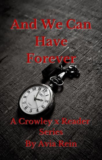 And We Can Have Forever | A Crowley x Reader Lemon Series - Avia