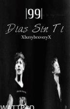 99 Dias Sin Ti //Larry Stylinson FanFic// EDITANDO by XlxrryBrxveryX