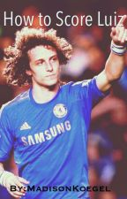 How to Score Luiz by MadisonKoegel