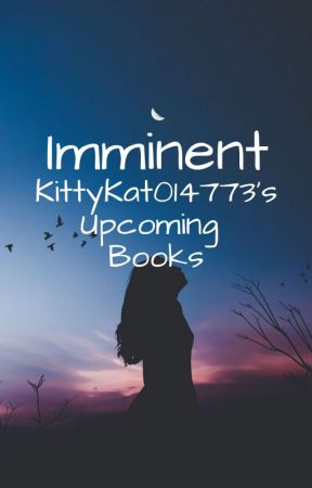 Imminent - My Upcoming Books by KittyKat014773