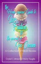 The Homo sapiens' Guide to Love, Failure, & the Pursuit of Ice Cream by CrystalAndFelicity