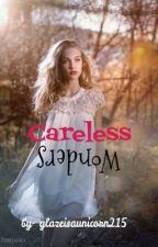 Careless Wonders by glazeisaunicorn215