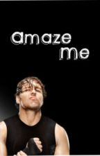 Amaze Me (WWE/ Dean Ambrose) by 1DWWEUniverse