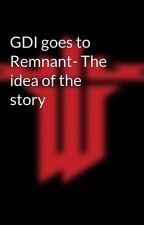 GDI goes to Remnant- The idea of the story by xjames2001