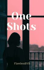 One Shots by flawlessbvb