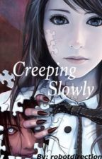 Creeping Slowly [short story] by robotdirectionattack