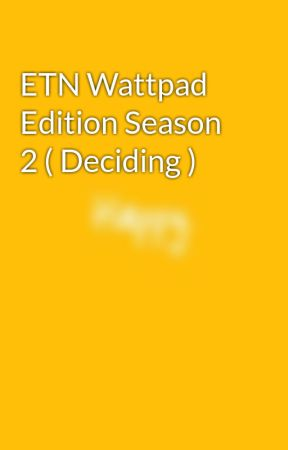 ETN Wattpad Edition Season 2 ( Deciding ) by DreamSans_Official