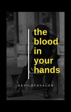 the blood in your hands | reader by devilofavalon