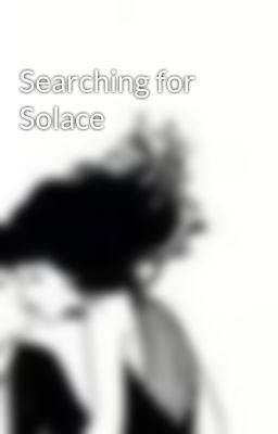 Searching for Solace