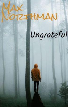 Ungrateful (Sample) by MaxNorthman