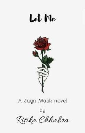 Let Me (A Zayn Malik Fanfiction) | ON HOLD by thelastpagescribbler