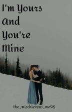 I'm Yours and You're Mine by The_mischievous_me98