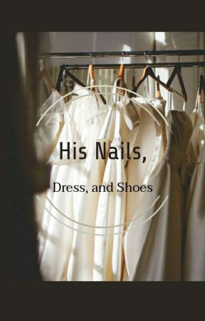His Nails, Dress, and Shoes by Forgottenwritings