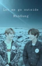Let me go outside | MinSung by straymessy