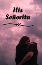 His Señorita by anonymous-angelxo