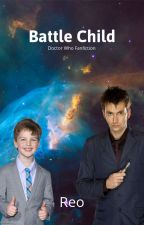 Battle Child ➳ Doctor Who by CringeyFanficWriter