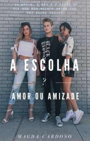 A Escolha: Amor ou Amizade? by _Magda_Cardoso_